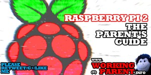 The Raspberry Pi 2 - a parent's guide